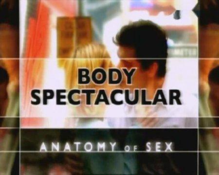 Удивительное тело: Анатомия секса / Body spectacular: Anatomy of Sex (2005)